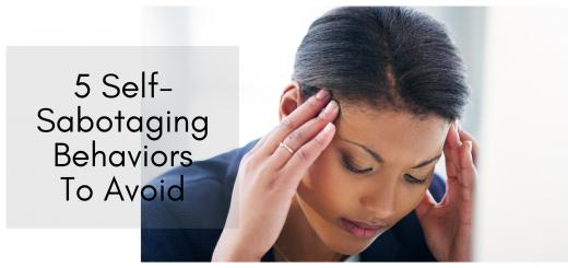 5 Self-Sabotaging Behaviors To Avoid