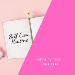 Neglecting Self-Care